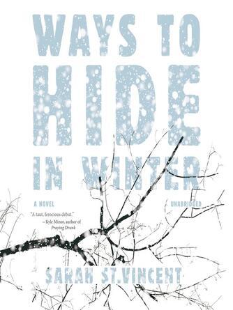 Sarah St.Vincent: Ways to hide in winter : A Novel