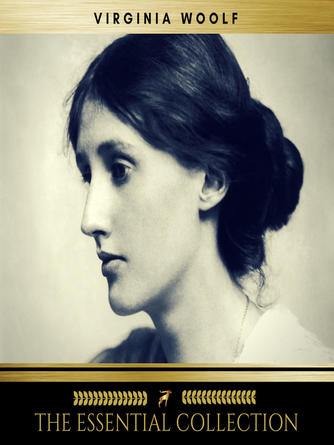 Virginia Woolf: Virginia woolf : The essential collection (a room of one's own, to the lighthouse, orlando)