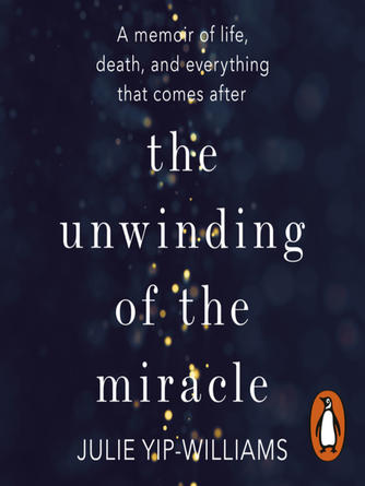 Julie Yip-Williams: The unwinding of the miracle : A Memoir of Life, Death and Everything that Comes After