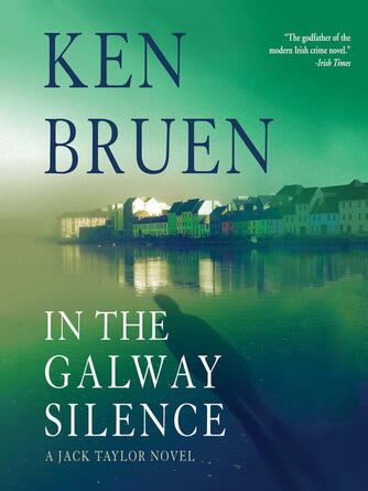 Ken Bruen: In the galway silence : Jack Taylor Series, Book 14