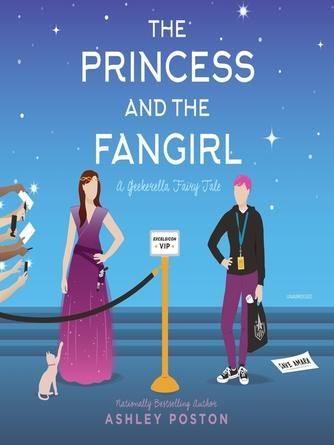 Ashley Poston: The princess and the fan girl : Once Upon a Con Series, Book 1