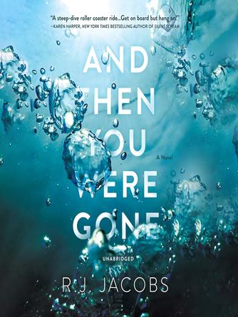 R. J. Jacobs: And then you were gone : A novel