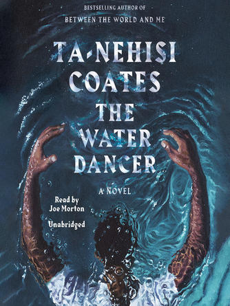 Ta-Nehisi Coates: The water dancer : A Novel