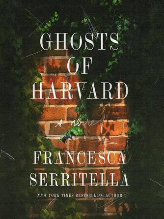 Francesca Serritella: Ghosts of harvard : A novel