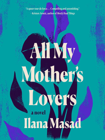 Ilana Masad: All my mother's lovers : A novel