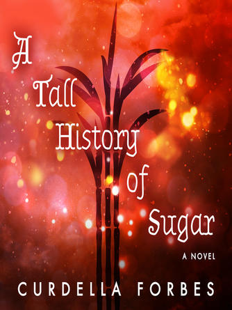 Curdella Forbes: A tall history of sugar