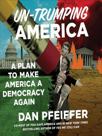 Dan Pfeiffer: Un-trumping america : A plan to make america a democracy again