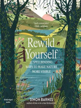 Simon Barnes: Rewild yourself : 23 spellbinding ways to make nature more visible