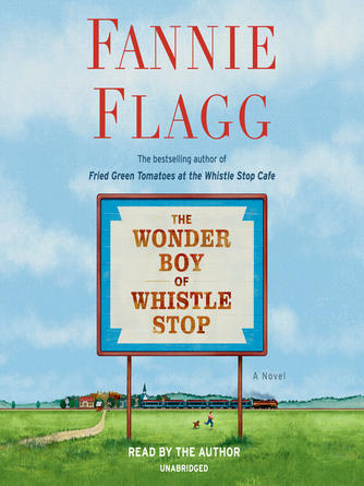 Fannie Flagg: The wonder boy of whistle stop : A novel