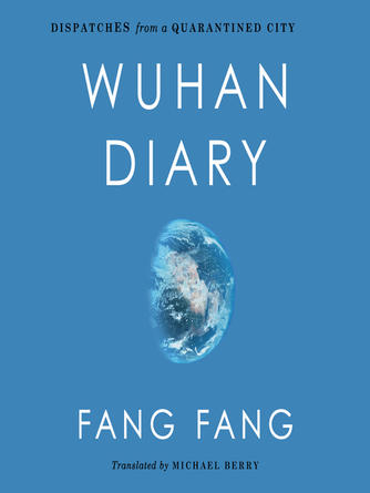 Fang Fang: Wuhan diary : Dispatches from a quarantined city