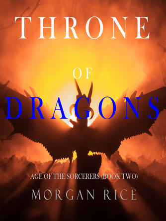 Morgan Rice: Throne of dragons : Age of the sorcerers series, book two