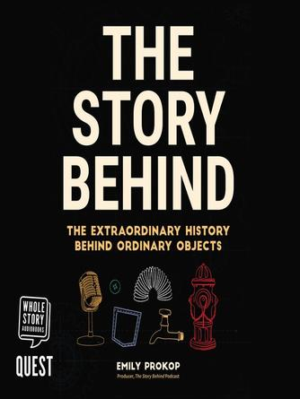 Emily Prokop: The story behind : The extraordinary history behind ordinary objects