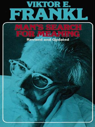 Viktor E. Frankl: Man's search for meaning : An Introduction to Logotherapy