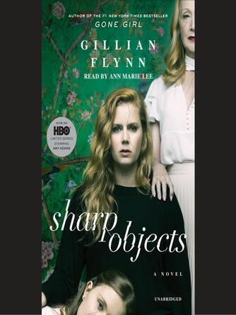 Gillian Flynn: Sharp objects : A Novel