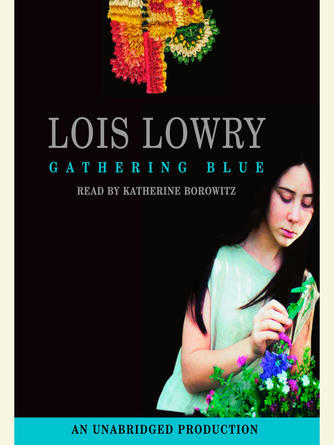 Lois Lowry: Gathering blue : The giver quartet, book 2