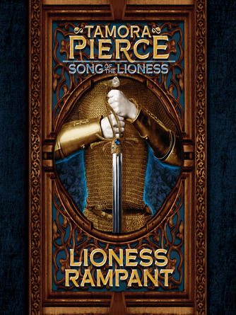 Tamora Pierce: Lioness rampant : Tortall: Song of the Lioness Series, Book 4
