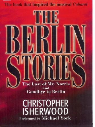 Christopher Isherwood: Berlin stories : The Last of Mr. Norris and Goodbye to Berlin