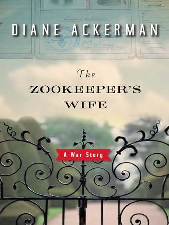 Diane Ackerman: The zookeeper's wife : A War Story