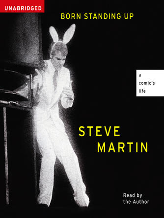 Steve Martin: Born standing up : A Comic's Life