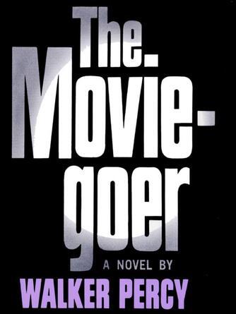 Walker Percy: The moviegoer : A Novel