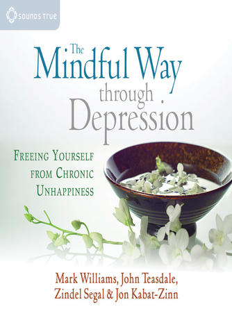 Jon Kabat-Zinn: The mindful way through depression : Freeing Yourself from Chronic Unhappiness