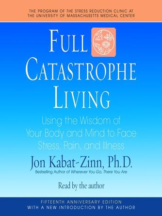 Jon Kabat-Zinn: Full catastrophe living : Using the Wisdom of Your Body and Mind to Face Stress, Pain, and Illness