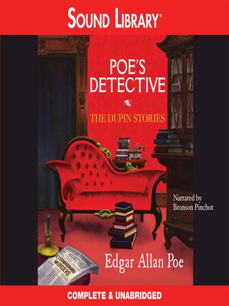 Edgar Allan Poe: Poe's detective : The Dupin Stories