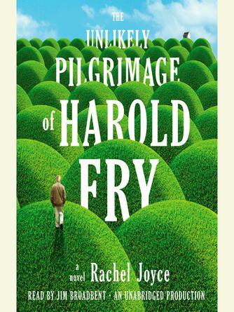 Rachel Joyce: The unlikely pilgrimage of harold fry : A Novel