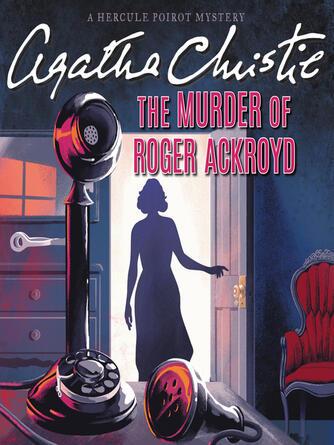 Agatha Christie: The murder of roger ackroyd : Hercule Poirot Series, Book 4