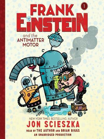 Jon Scieszka: Frank einstein and the antimatter motor : Frank einstein series, book 1