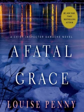 Louise Penny: A fatal grace : Chief Inspector Armand Gamache Series, Book 2