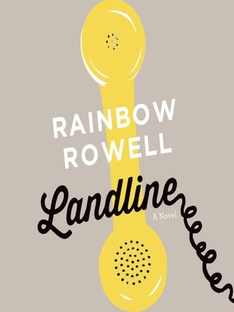 Rainbow Rowell: Landline : A Novel