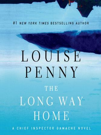 Louise Penny: The long way home : Chief Inspector Armand Gamache Series, Book 10
