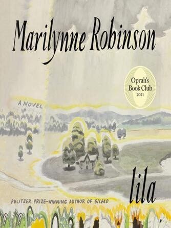 Marilynne Robinson: Lila : Gilead Series, Book 3