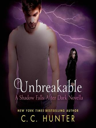 C. C. Hunter: Unbreakable : Shadow Falls: After Dark Series, Book .5