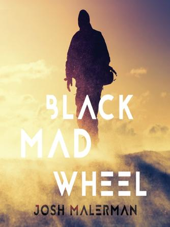 Josh Malerman: Black mad wheel