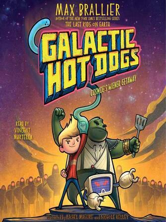 Max Brallier: Cosmoe's wiener getaway : Galactic hot dogs series, book 1