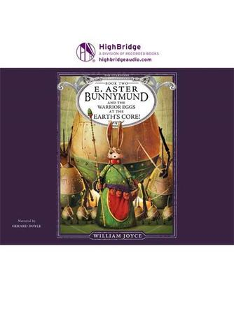 William Joyce: E. aster bunnymund and the warrior eggs at the earth's core! : Guardians of Childhood Series, Book 2