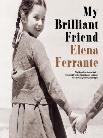 Elena Ferrante: My brilliant friend : Neapolitan Series, Book 1