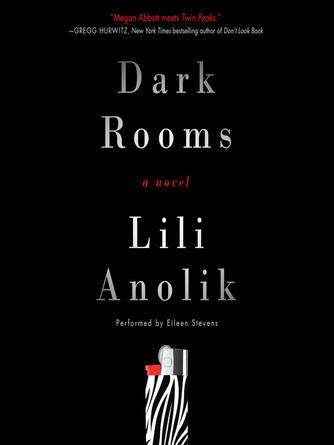 Lili Anolik: Dark rooms : A Novel