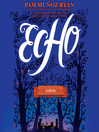 Pam Muñoz Ryan: Echo : A novel