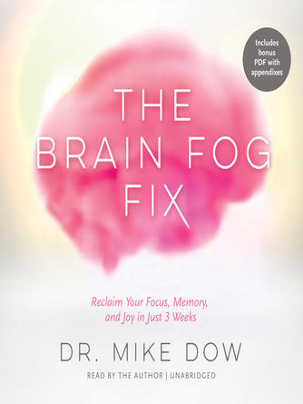 Mike Dow: The brain fog fix : Reclaim Your Focus, Memory, and Joy in Just 3 Weeks