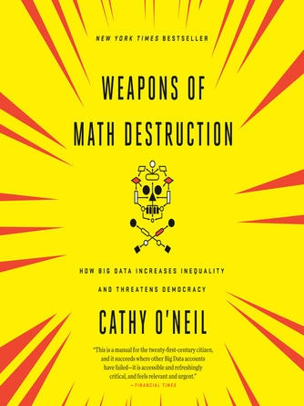 Cathy O'Neil: Weapons of math destruction : How Big Data Increases Inequality and Threatens Democracy