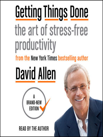 David Allen: Getting things done : The Art of Stress-Free Productivity