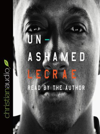 Lecrae Moore: Unashamed