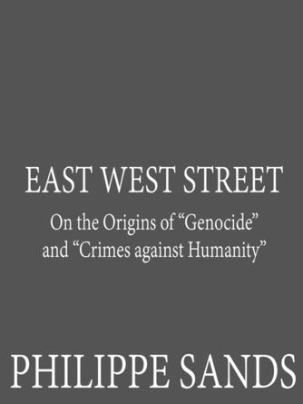 """Philippe Sands: East west street : On the Origins of """"Genocide"""" and """"Crimes against Humanity"""""""