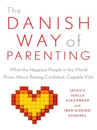 Jessica Joelle Alexander: The danish way of parenting : What the Happiest People in the World Know About Raising Confident, Capable Kids