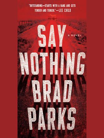Brad Parks: Say nothing : A Novel
