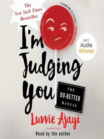 Luvvie Ajayi: I'm judging you : The Do-Better Manual