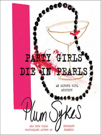 Plum Sykes: Party girls die in pearls : An Oxford Girl Mystery